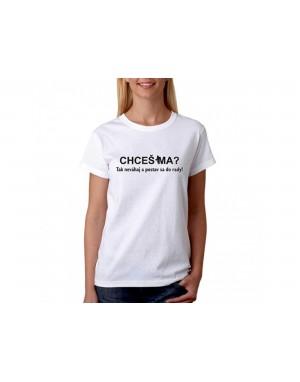 Vtipné tričko - Chceš ma ?