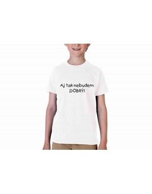 Vtipné tričko - Aj tak nebudem dobrý