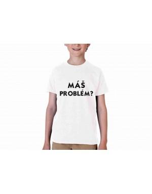 Vtipné tričko - Máš problém ?